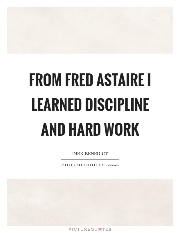 From Fred Astaire I learned discipline and hard work Picture Quote #1
