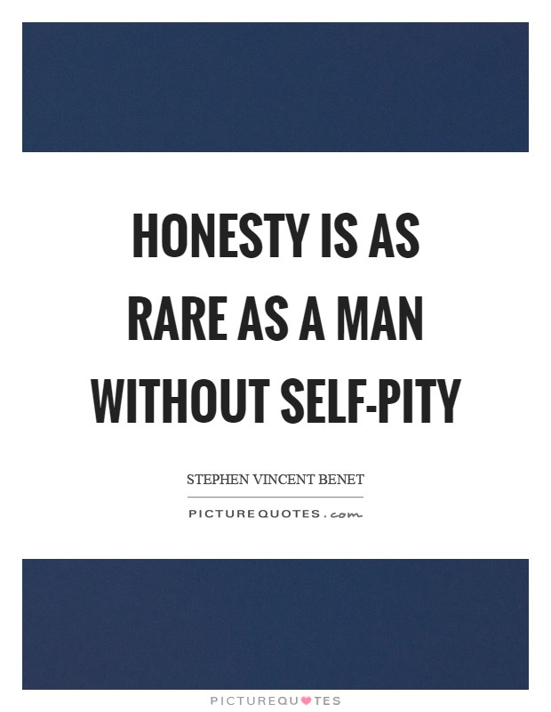 Honesty is as rare as a man without self-pity Picture Quote #1