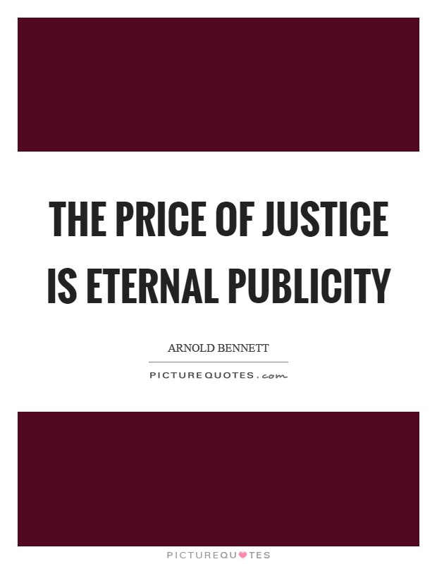 The price of Justice is eternal publicity Picture Quote #1