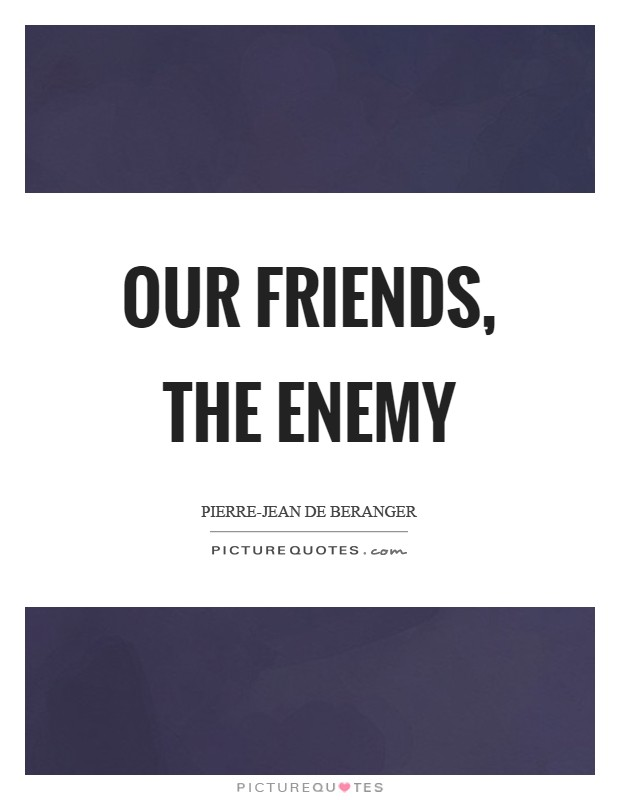 Our friends, the enemy Picture Quote #1