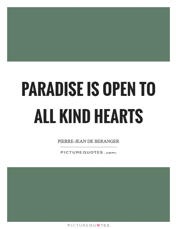 Paradise is open to all kind hearts Picture Quote #1