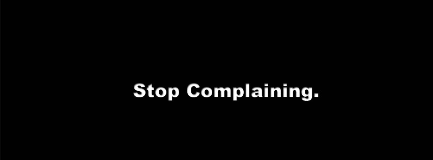 Stop Complaining Quote 3 Picture Quote #1