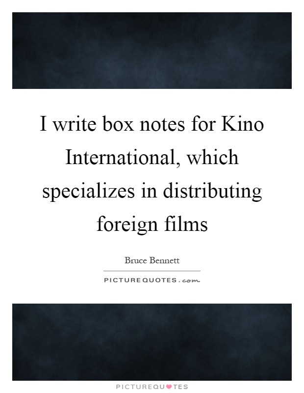 I write box notes for Kino International, which specializes in distributing foreign films Picture Quote #1