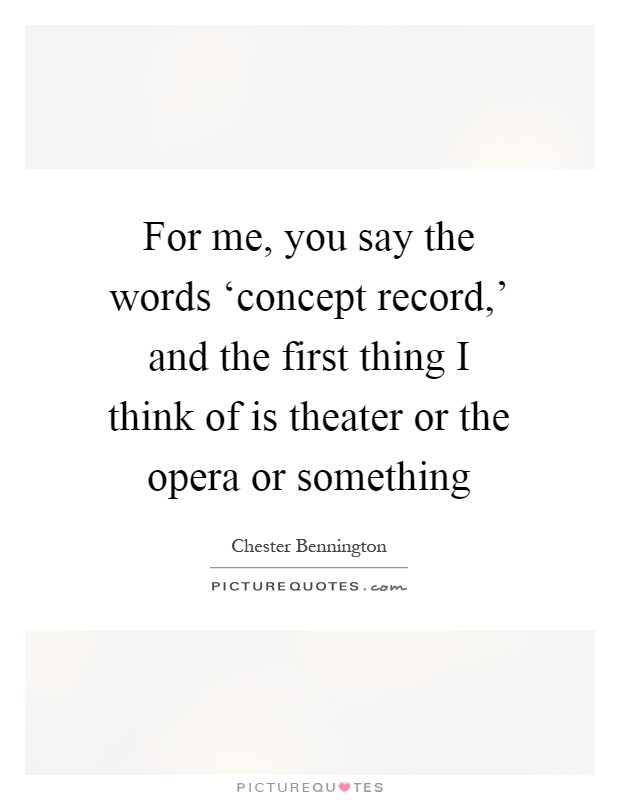 For me, you say the words 'concept record,' and the first thing I think of is theater or the opera or something Picture Quote #1