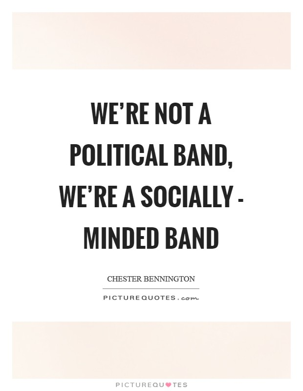 We're not a political band, we're a socially - minded band Picture Quote #1