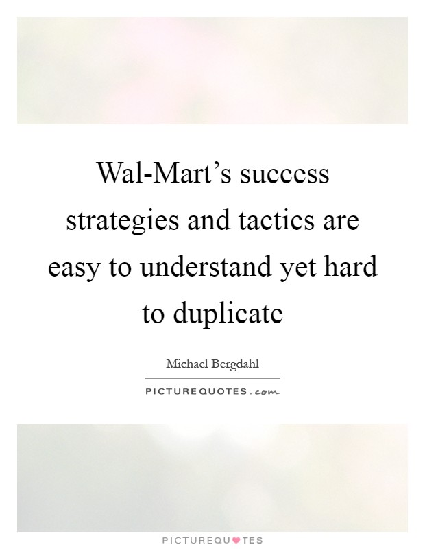 Wal-Mart's success strategies and tactics are easy to understand yet hard to duplicate Picture Quote #1