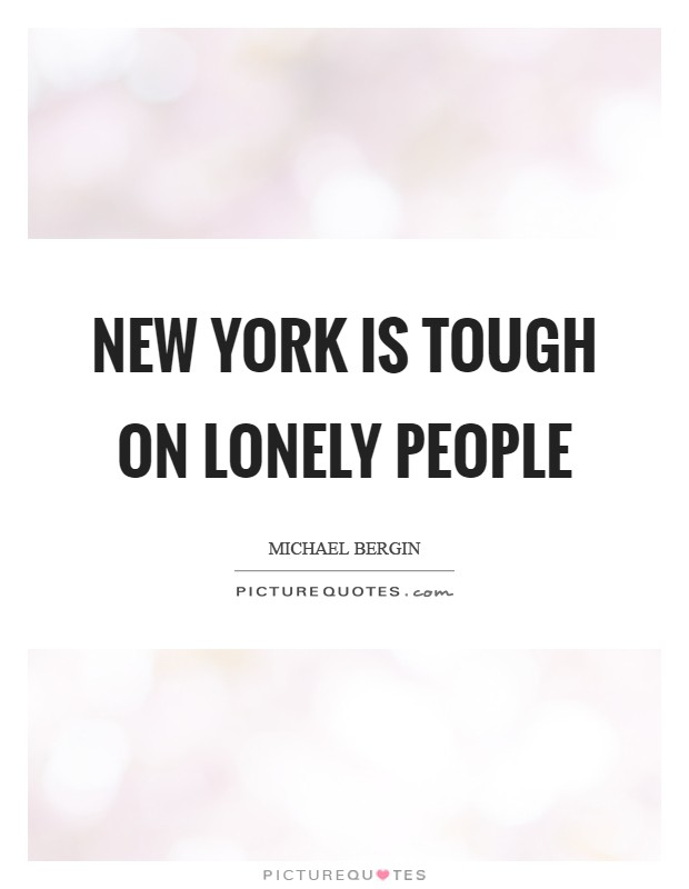 New York is tough on lonely people Picture Quote #1