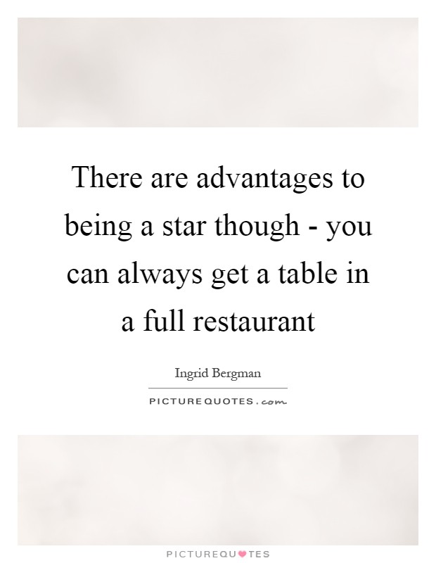 There are advantages to being a star though - you can always get a table in a full restaurant Picture Quote #1