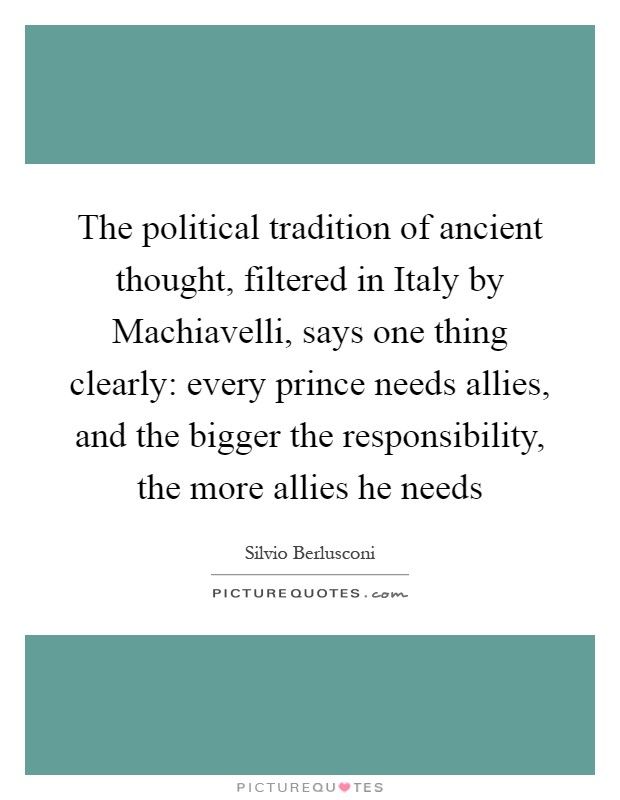 """machiavellian tradition of organisational politics Machiavelli's book titled, the prince, is usually acknowledged as the first modern treatise on practical politics in that little book he attempted to describe political """"organizations"""" as they exist within all human cultures."""