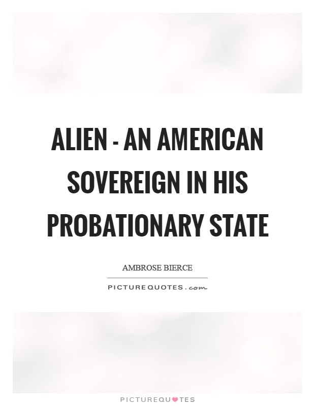 Alien - an American sovereign in his probationary state Picture Quote #1