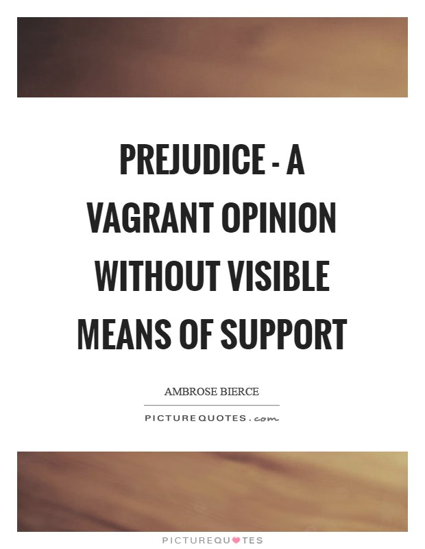 Prejudice - a vagrant opinion without visible means of support Picture Quote #1