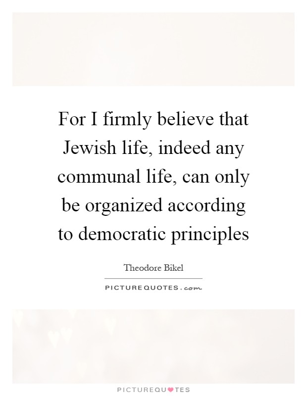 For I Firmly Believe That Jewish Life, Indeed Any Communal Life, Can Only Be