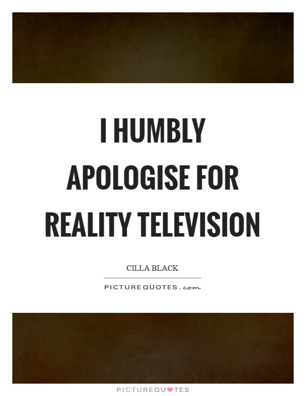 I humbly apologise for reality Television Picture Quote #1