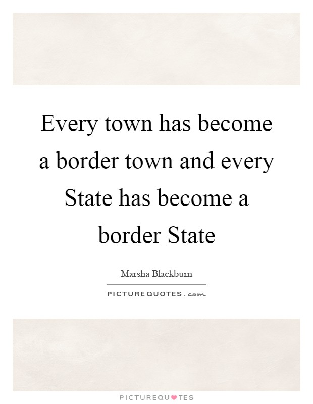 Every town has become a border town and every State has become a border State Picture Quote #1