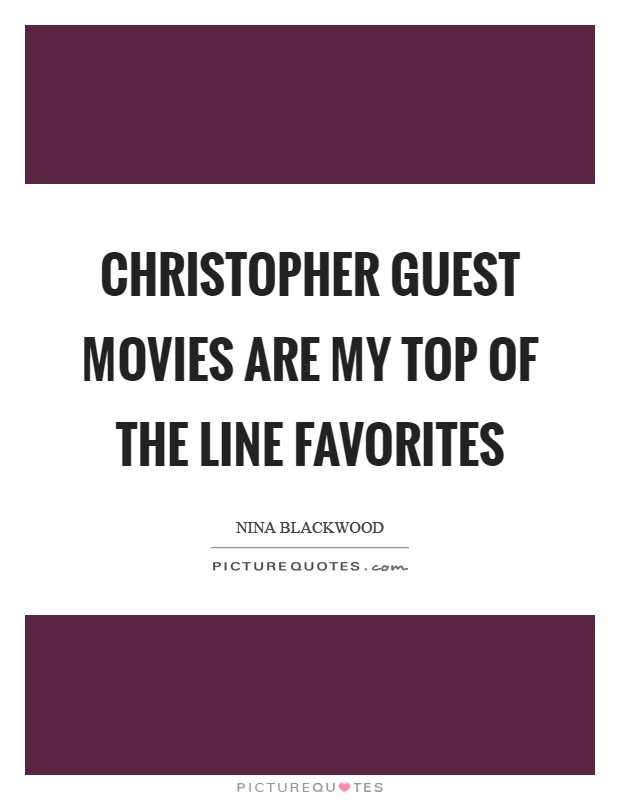 Christopher Guest movies are my top of the line favorites Picture Quote #1