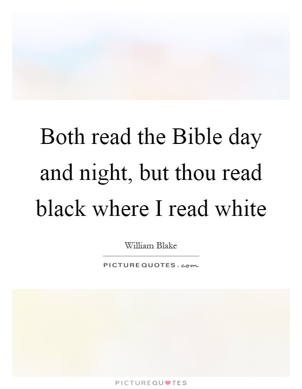 Both read the Bible day and night, but thou read black where I read white Picture Quote #1