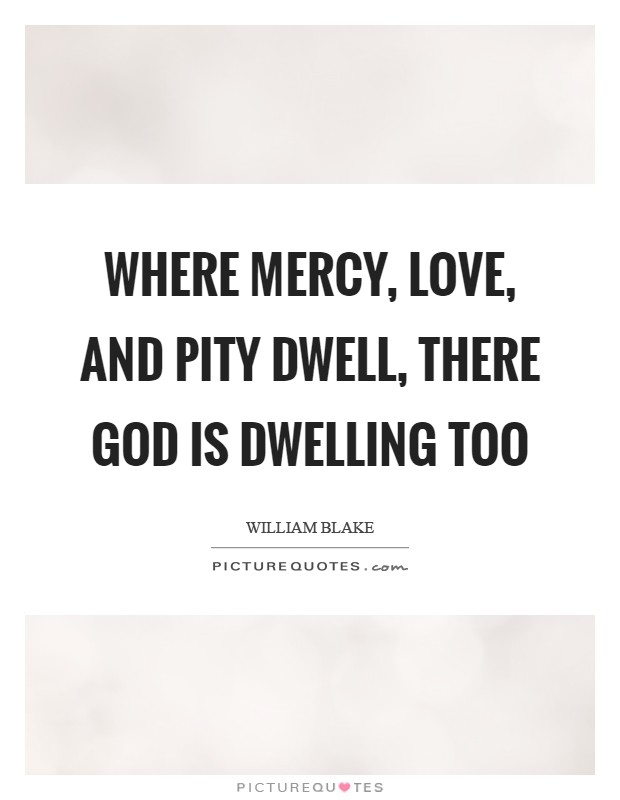 Where mercy, love, and pity dwell, there God is dwelling too Picture Quote #1