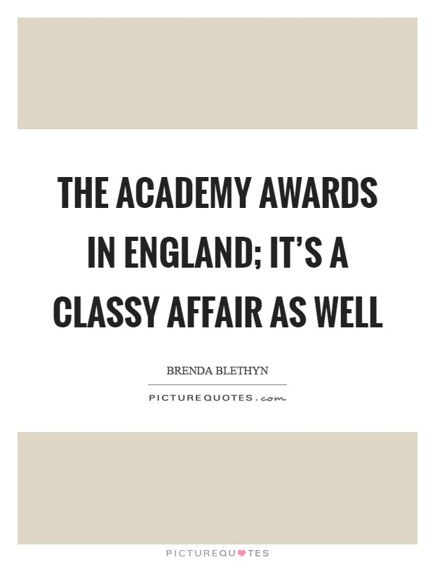 The academy awards in England; it's a classy affair as well Picture Quote #1