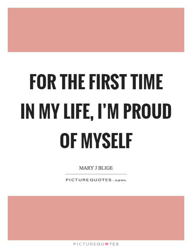 For the first time in my life, I'm proud of myself Picture Quote #1
