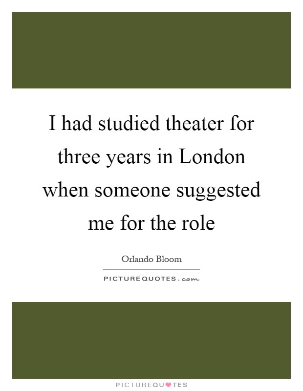 I had studied theater for three years in London when someone suggested me for the role Picture Quote #1
