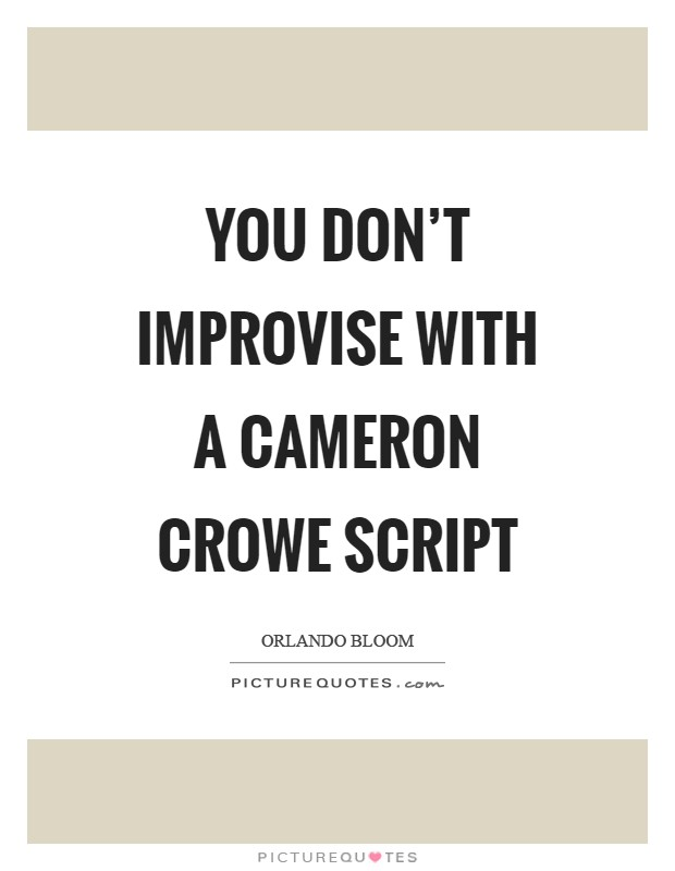 You don't improvise with a Cameron Crowe script Picture Quote #1