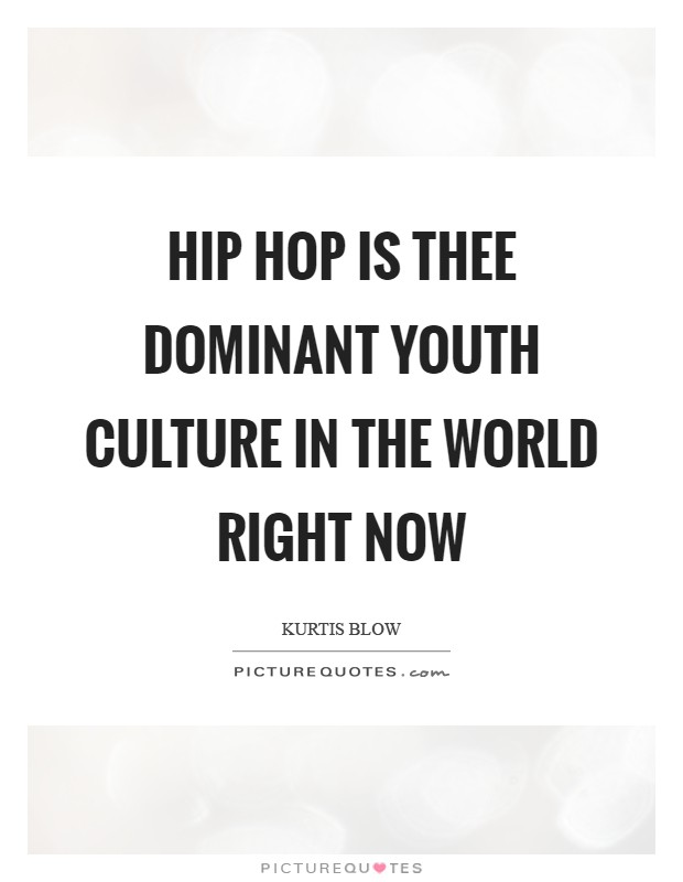 Hip Hop is thee dominant youth culture in the world right now Picture Quote #1