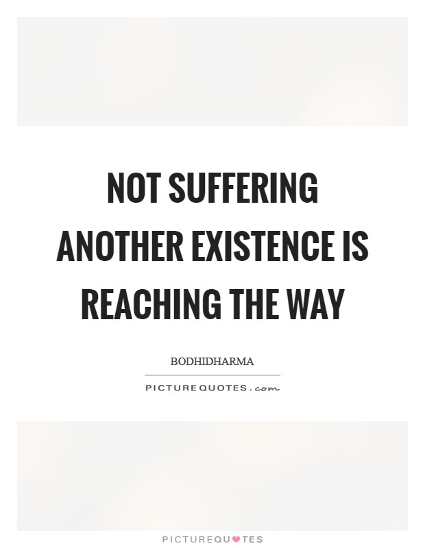 Not suffering another existence is reaching the Way Picture Quote #1