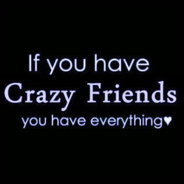 Crazy Best Friend Quote 3 Picture Quote #1