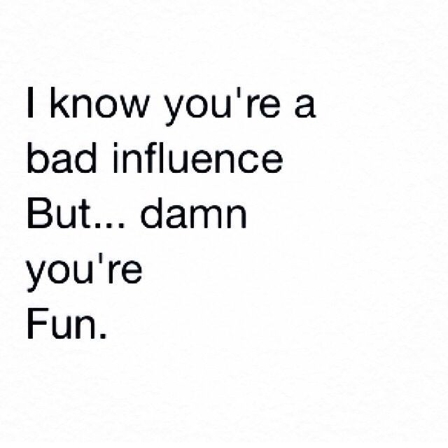 Bad Influence Quote 1 Picture Quote #1