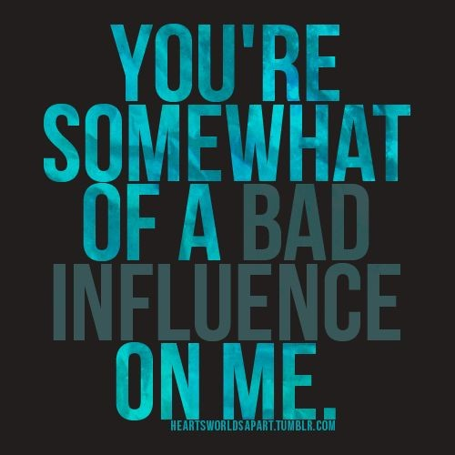 Bad Influence Quote 2 Picture Quote #1