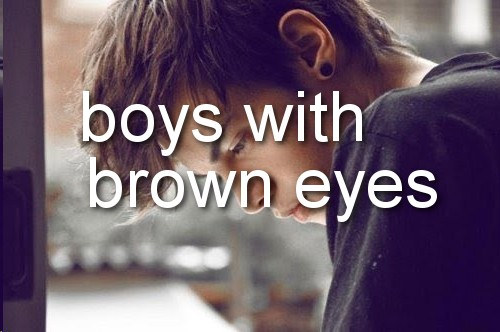 Boys With Brown Eyes Quote 1 Picture Quote #1