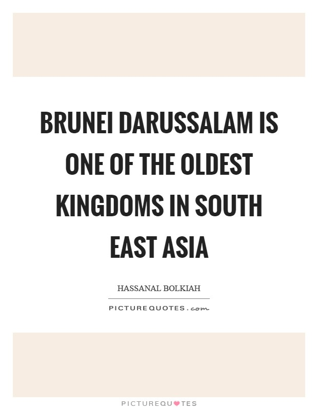 Brunei Darussalam is one of the oldest kingdoms in South East Asia Picture Quote #1