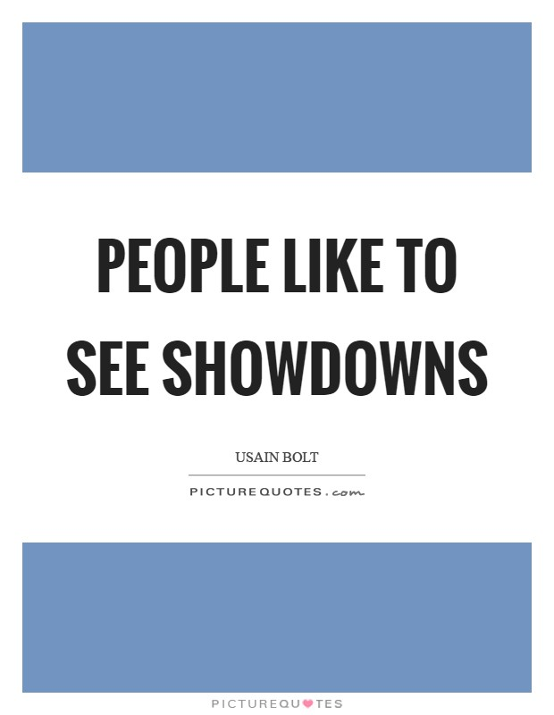 People like to see showdowns Picture Quote #1