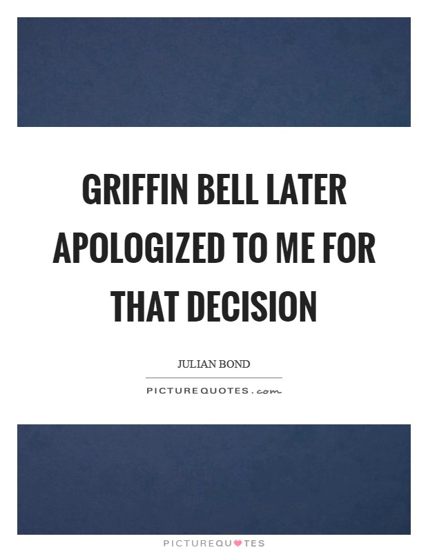 Griffin Bell later apologized to me for that decision Picture Quote #1