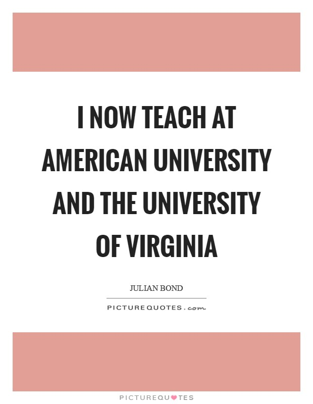 I now teach at American University and the University of Virginia Picture Quote #1
