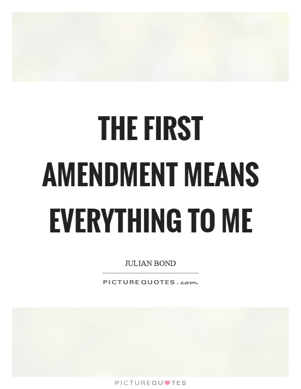 The First Amendment means everything to me Picture Quote #1