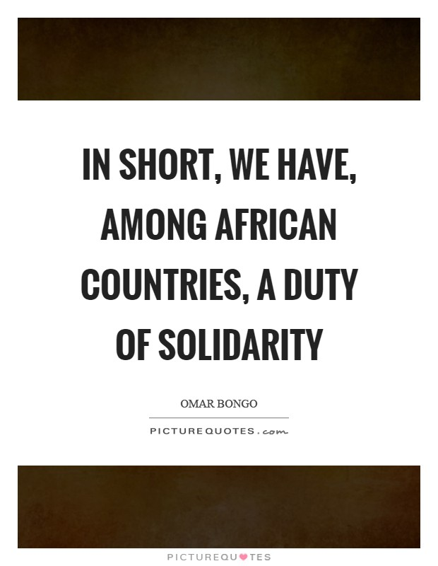 In short, we have, among African countries, a duty of solidarity Picture Quote #1