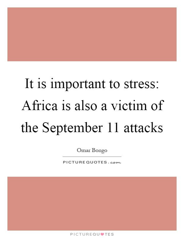 It is important to stress: Africa is also a victim of the September 11 attacks Picture Quote #1