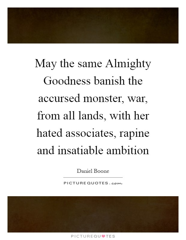 May the same Almighty Goodness banish the accursed monster, war, from all lands, with her hated associates, rapine and insatiable ambition Picture Quote #1
