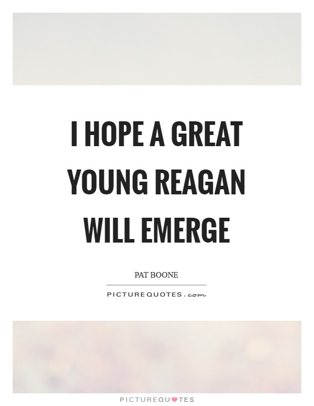 I hope a great young Reagan will emerge Picture Quote #1