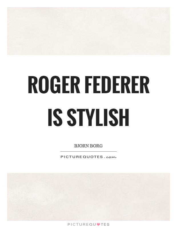 Roger Federer is stylish Picture Quote #1