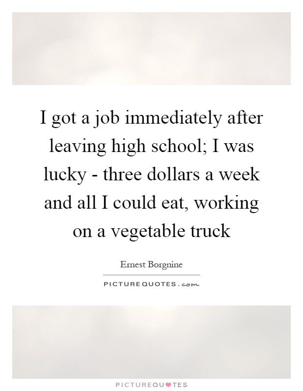 Quotes About Leaving High School I got a job imm...