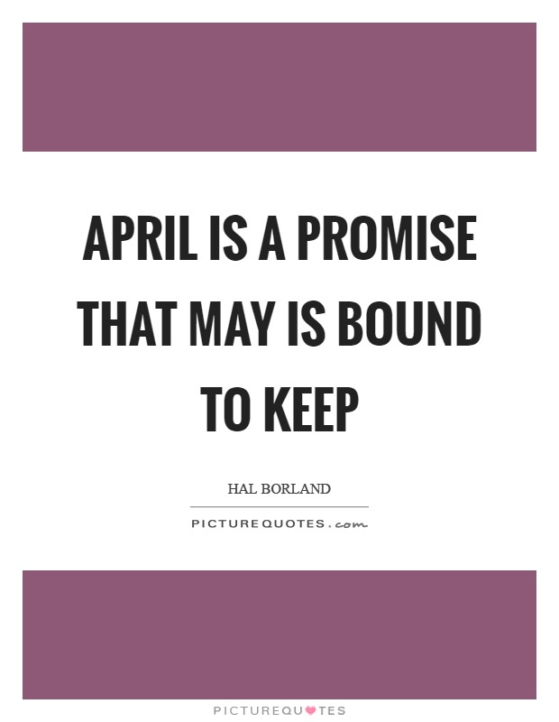 April is a promise that May is bound to keep Picture Quote #1