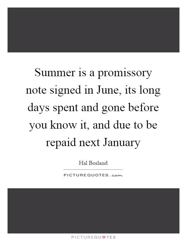 Summer Is A Promissory Note Signed In June Its Long Days Spent