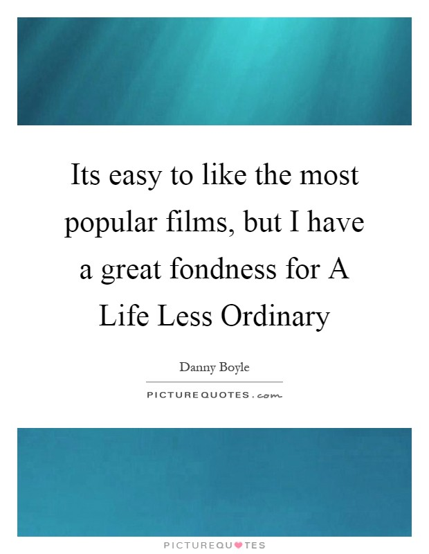 Its easy to like the most popular films, but I have a great fondness for A Life Less Ordinary Picture Quote #1