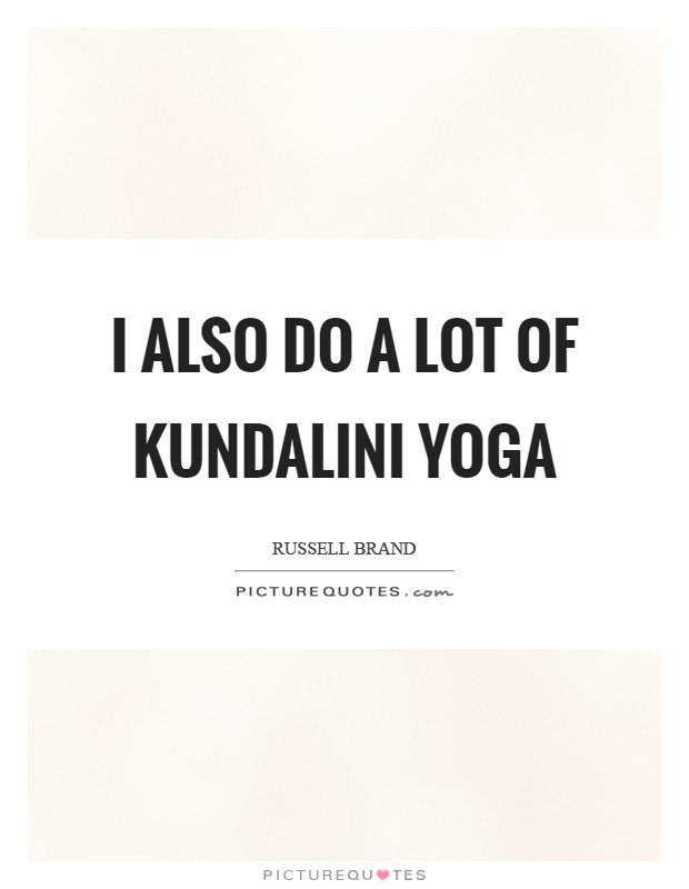 I also do a lot of Kundalini yoga Picture Quote #1