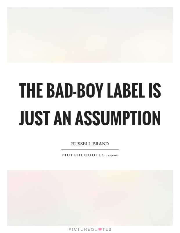 The bad-boy label is just an assumption Picture Quote #1