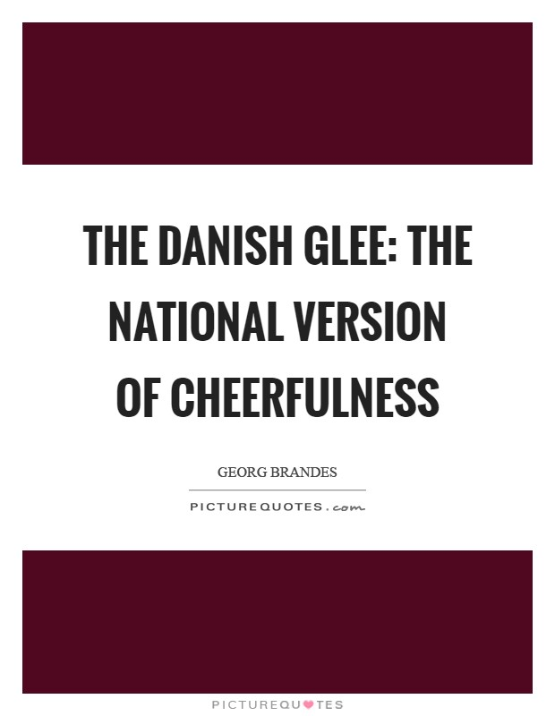 The Danish glee: the national version of cheerfulness Picture Quote #1