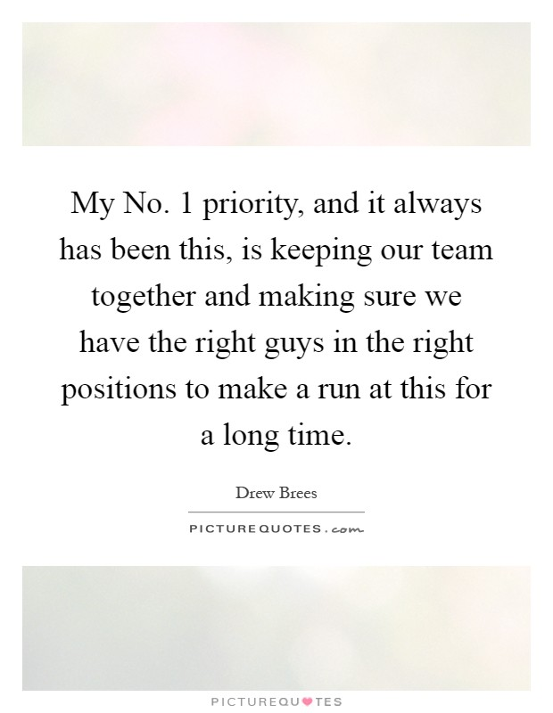 My No. 1 priority, and it always has been this, is keeping our team together and making sure we have the right guys in the right positions to make a run at this for a long time Picture Quote #1