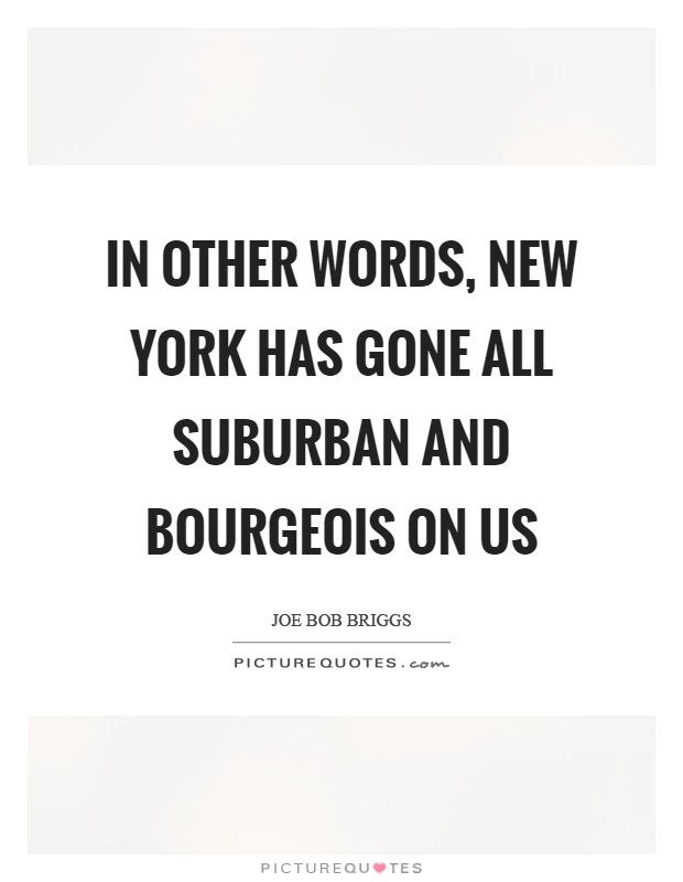In other words, new York has gone all suburban and bourgeois on us Picture Quote #1